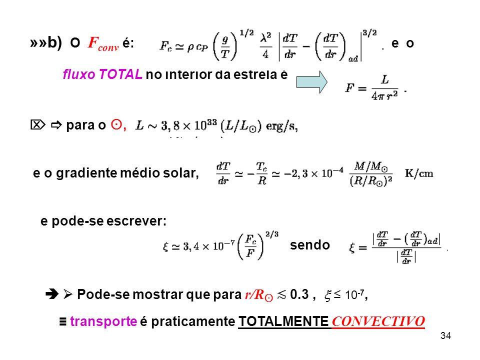 35 »»c) Comparação de Escalas de Tempo no interior solar, Radiativa X Convectiva: o tempo para um elemento do plasma percorrer um é, onde é a aceleração do elemento; ~10 10 cm, e t c 1,6x10 6 s 20 dias.