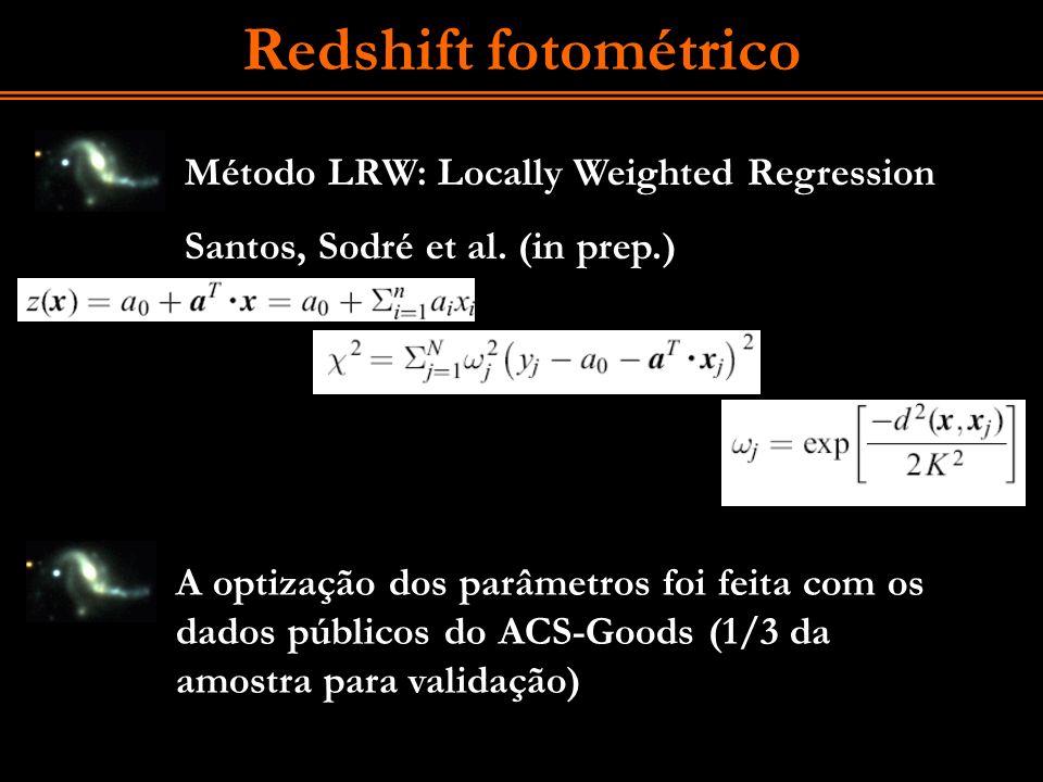 Redshift fotométrico Método LRW: Locally Weighted Regression Santos, Sodré et al. (in prep.) A optização dos parâmetros foi feita com os dados público