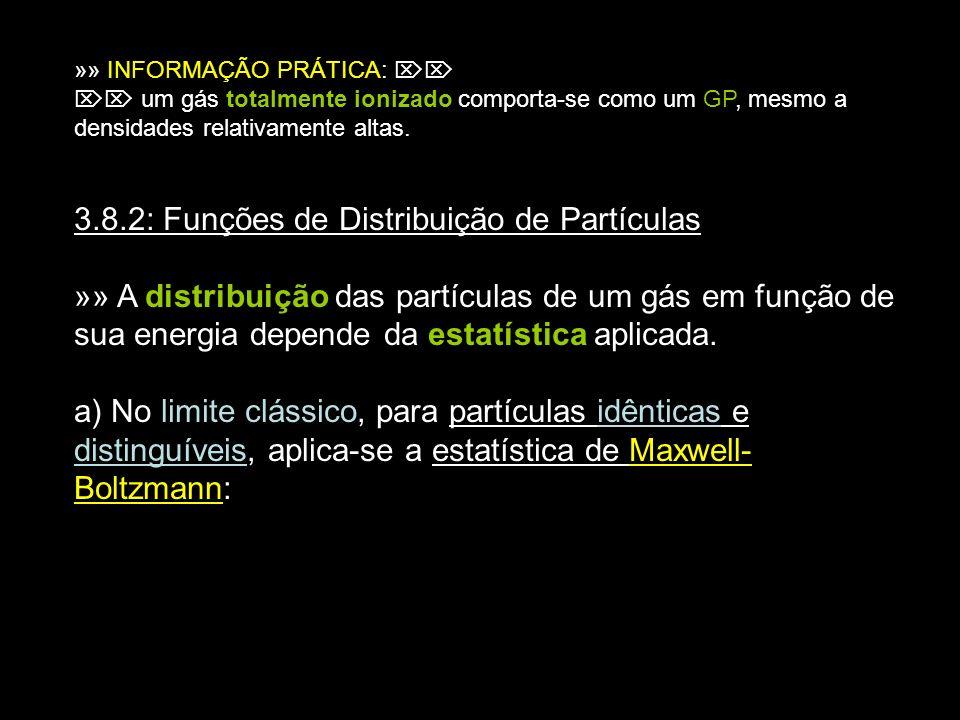 10 »» INFORMAÇÃO PRÁTICA: um gás totalmente ionizado comporta-se como um GP, mesmo a densidades relativamente altas. 3.8.2: Funções de Distribuição de