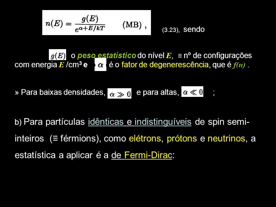 11 (3.23), sendo o peso estatístico do nível E, nº de configurações com energia E /cm 3 e é o fator de degenerescência, que é f(n). » Para baixas dens