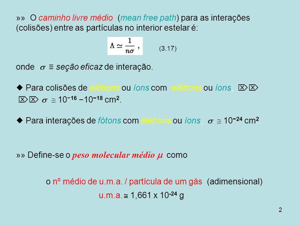 2 »» O caminho livre médio (mean free path) para as interações (colisões) entre as partículas no interior estelar é: (3.17) onde seção eficaz de inter