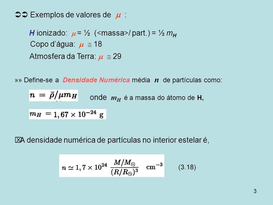 3 Exemplos de valores de : H ionizado: = ½ ( / part.) = ½ m H Copo dágua: 18 Atmosfera da Terra: 29 »» Define-se a Densidade Numérica média n de partí