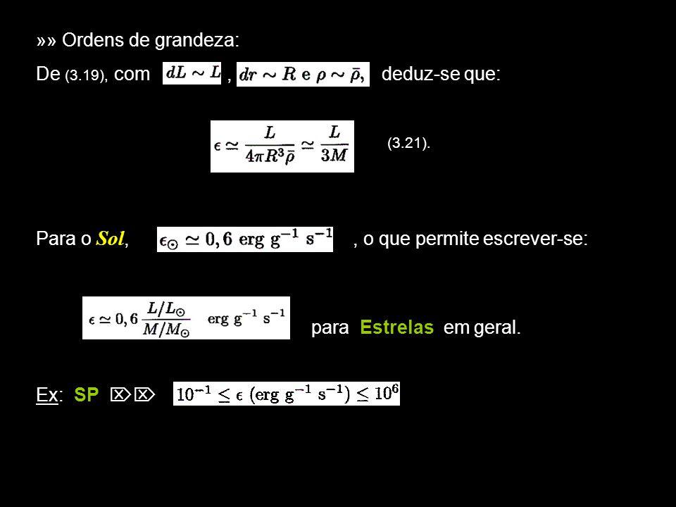 7 »» Ordens de grandeza: De (3.19), com, deduz-se que: (3.21). Para o Sol,, o que permite escrever-se: para Estrelas em geral. Ex: SP