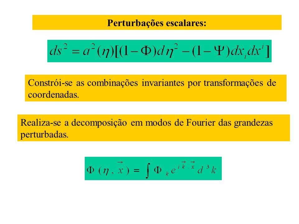 Perturbações escalares: Constrói-se as combinações invariantes por transformações de coordenadas.