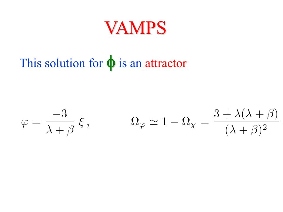 Quintessence: exponential potential ~V( ) = V 0 exp( ) ~V( ) = V 0 exp( ) VAMPS IF / / for all times for all times solves coincidence problem