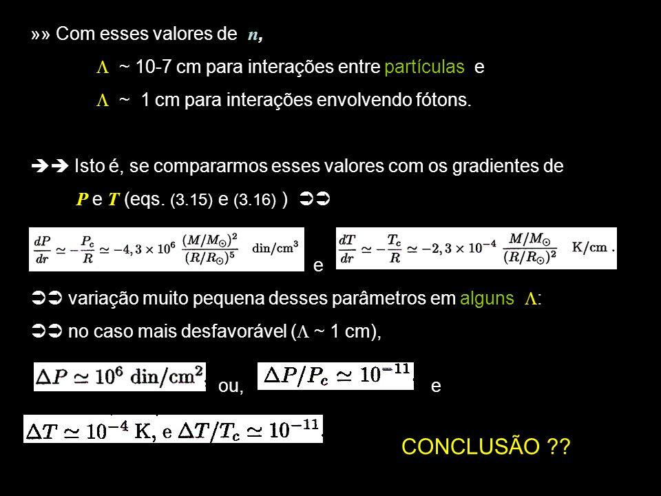 5 CONCLUSÃO: P e T podem ser consideradas CONSTANTES nas regiões onde acontecem as interações EQUILÍBRIO TERMODINÂMICO 3.6: A Variação da Energia com r »» Seja a taxa de produção de energia nuclear (erg g 1 s 1 ) na região central da ; sua luminosidade L pode ser escrita: Vamos considerar novamente uma casca de raio r e espessura » Vamos considerar novamente uma casca de raio r e espessura dr (figura 2.1)
