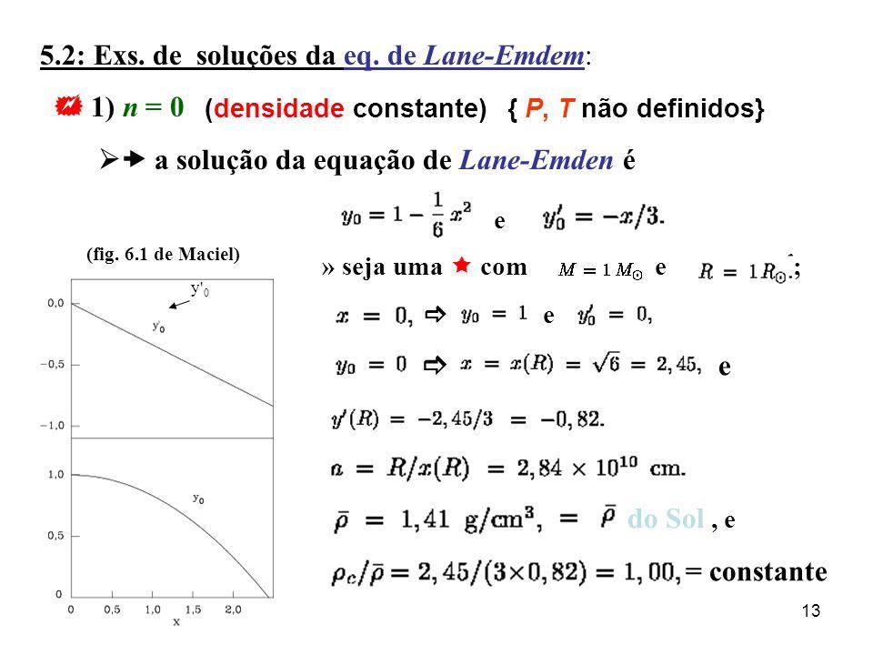 13 5.2: Exs. de soluções da eq. de Lane-Emdem: 1) n = 0 a solução da equação de Lane-Emden é e (fig. 6.1 de Maciel) y' 0 » seja uma com e ; e e do Sol