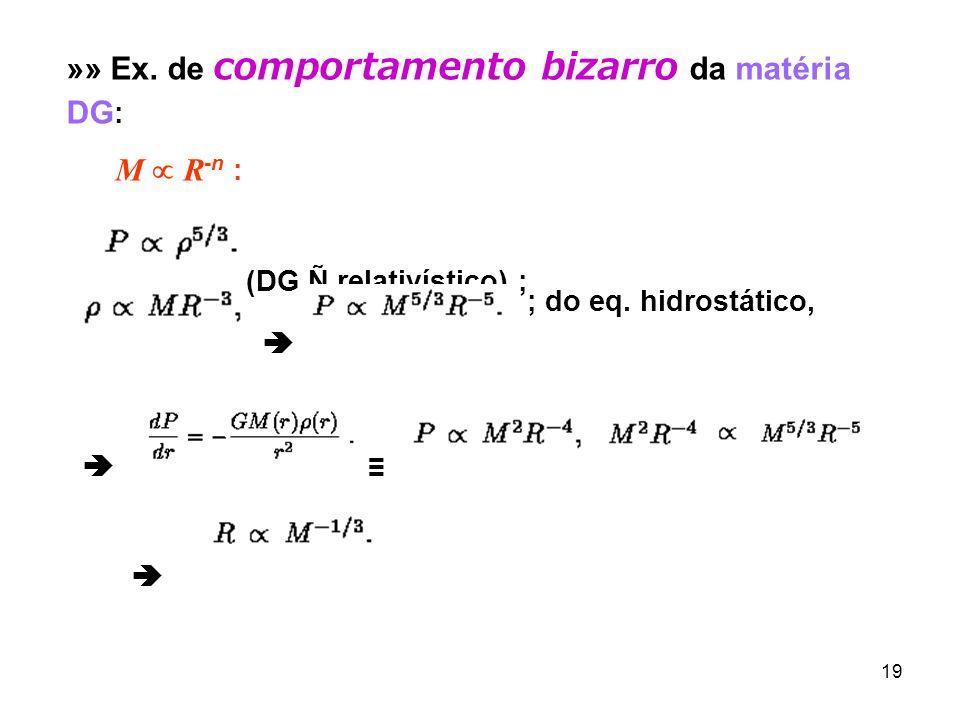 19 »» Ex. de comportamento bizarro da matéria DG : M R -n : (DG Ñ relativístico) ; ; do eq. hidrostático,