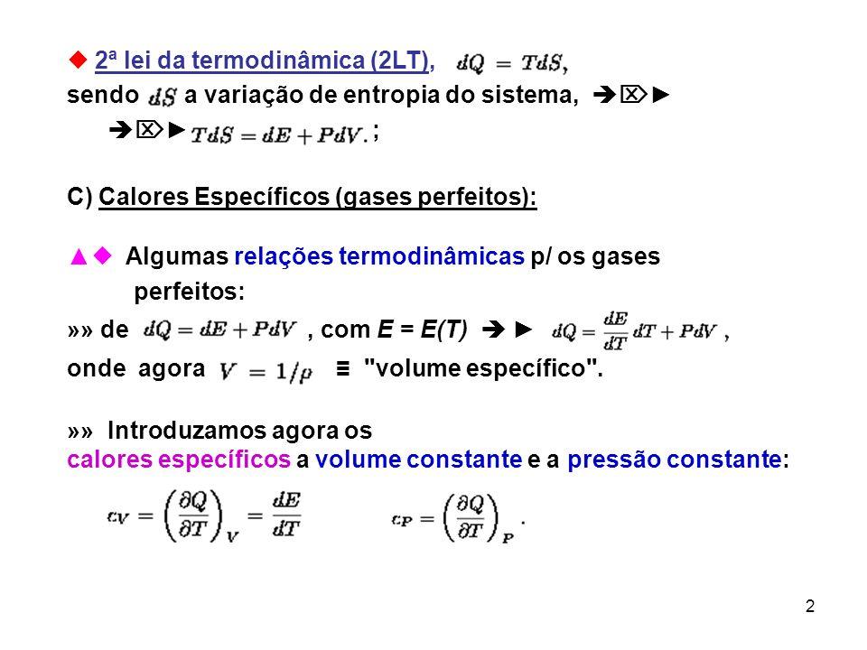 2 2ª lei da termodinâmica (2LT), sendo a variação de entropia do sistema, ; C) Calores Específicos (gases perfeitos): Algumas relações termodinâmicas