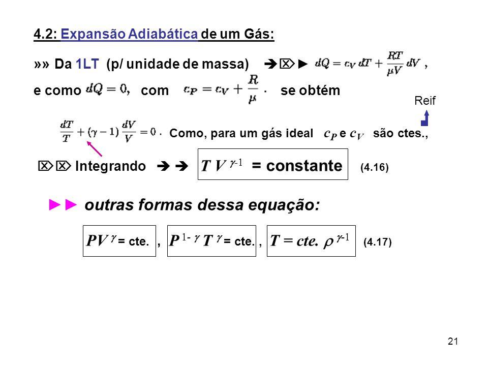 21 4.2: Expansão Adiabática de um Gás: »» Da 1LT (p/ unidade de massa) e como com se obtém Como, para um gás ideal c P e c V são ctes., Integrando T V