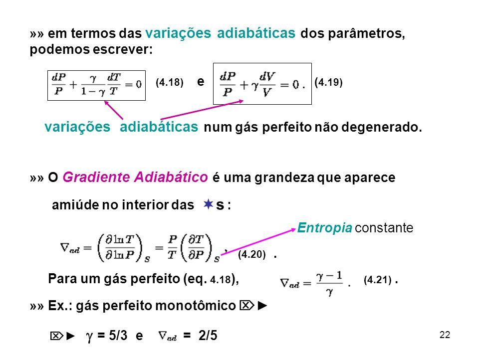 22 »» em termos das variações adiabáticas dos parâmetros, podemos escrever: (4.18) e ( 4.19) variações adiabáticas num gás perfeito não degenerado. »»