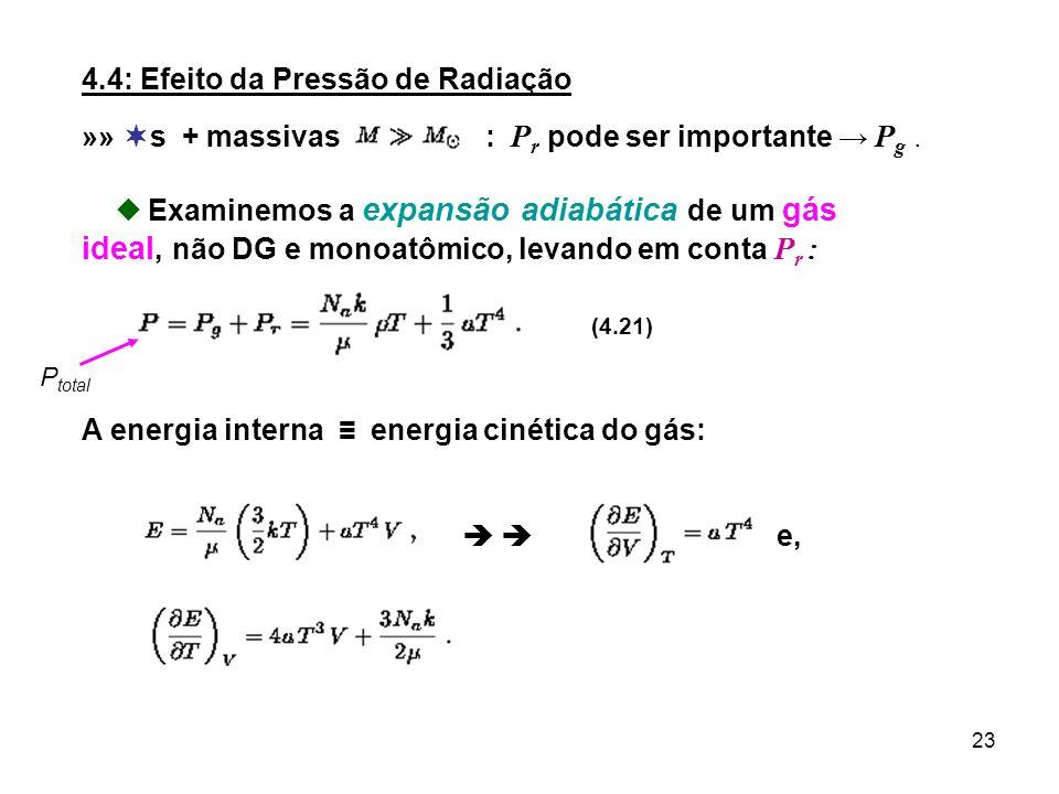 23 4.4: Efeito da Pressão de Radiação »» s + massivas : P r pode ser importante P g. Examinemos a expansão adiabática de um gás ideal, não DG e monoat