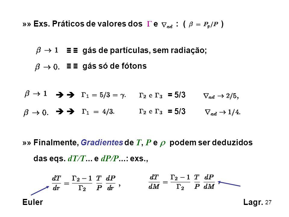 27 »» Exs. Práticos de valores dos e : ( ) gás de partículas, sem radiação; gás só de fótons = 5/3 »» Finalmente, Gradientes de T, P e podem ser deduz