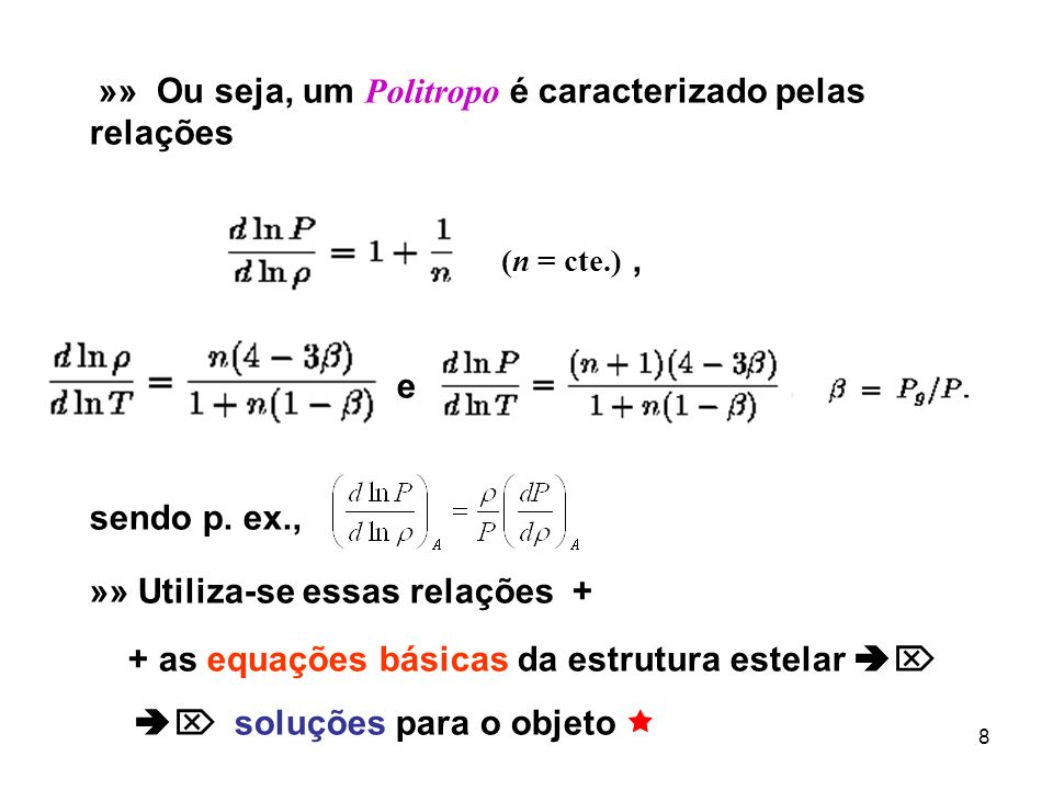 8 »» Ou seja, um Politropo é caracterizado pelas relações (n = cte.), e, sendo p. ex., »» Utiliza-se essas relações + + as equações básicas da estrutu