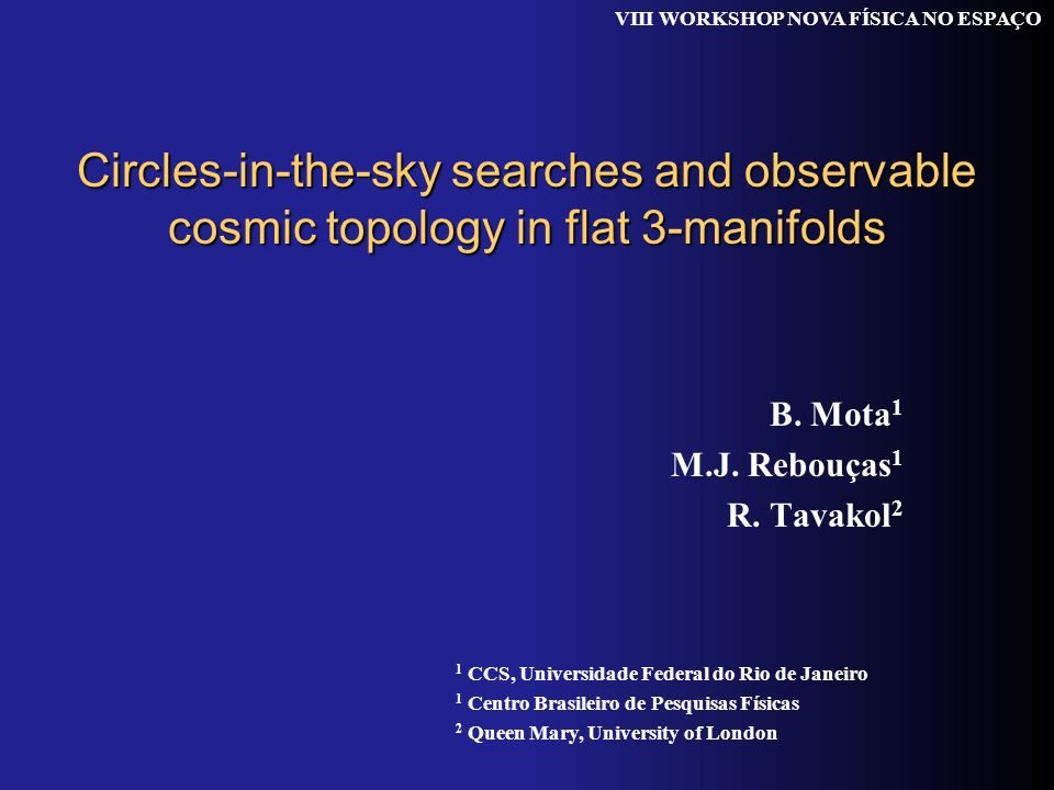 Circles-in-the-sky searches and observable cosmic topology in flat 3-manifolds B. Mota 1 M.J. Rebouças 1 R. Tavakol 2 1 CCS, Universidade Federal do R