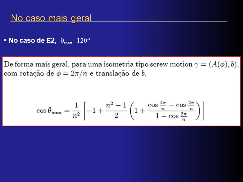 No caso mais geral No caso de E2, max =120