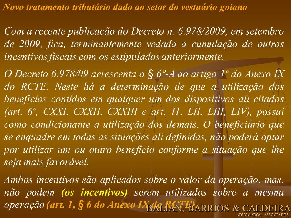 Com a recente publicação do Decreto n. 6.978/2009, em setembro de 2009, fica, terminantemente vedada a cumulação de outros incentivos fiscais com os e