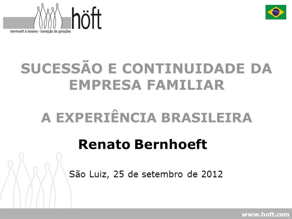 www.hoft.com SUCESSÃO E CONTINUIDADE DA EMPRESA FAMILIAR A EXPERIÊNCIA BRASILEIRA São Luiz, 25 de setembro de 2012 Renato Bernhoeft