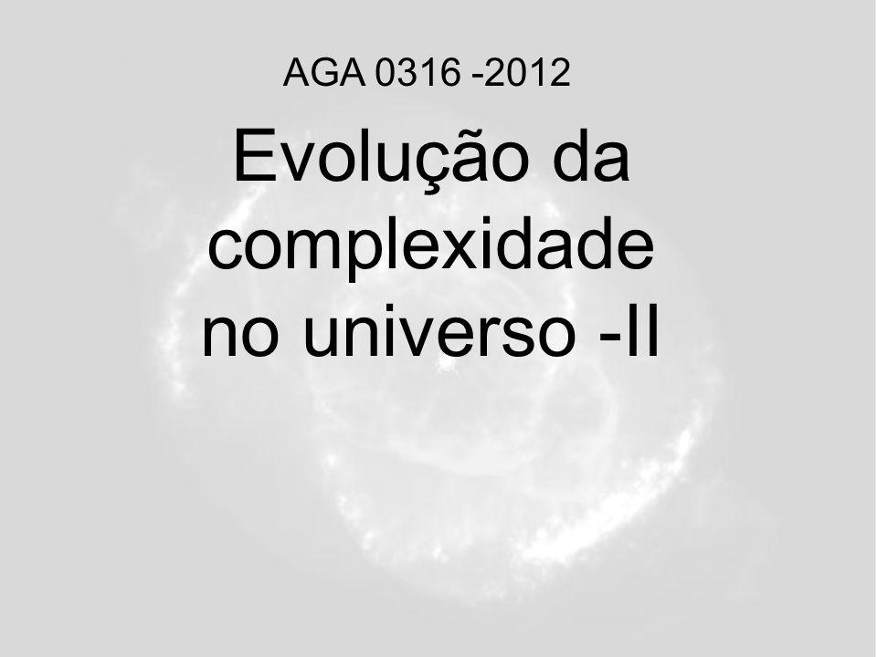 Evolução da complexidade no universo -II AGA 0316 -2012