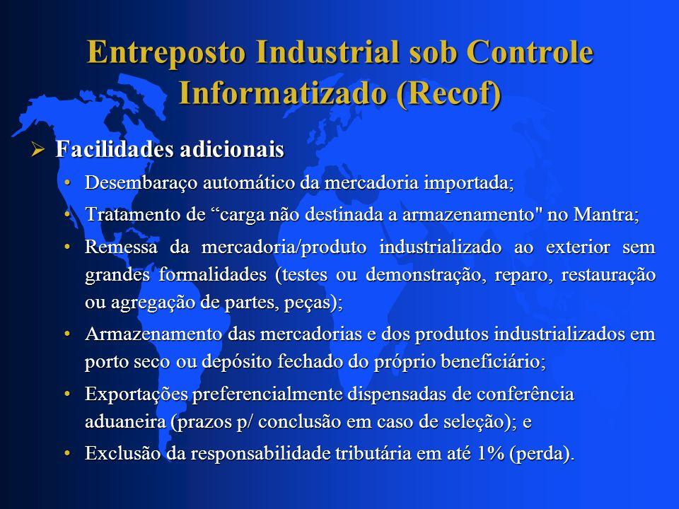 Entreposto Industrial sob Controle Informatizado (Recof) Facilidades adicionais Facilidades adicionais Desembaraço automático da mercadoria importada;