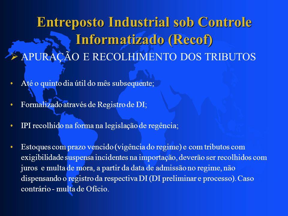 Entreposto Industrial sob Controle Informatizado (Recof) APURAÇÃO E RECOLHIMENTO DOS TRIBUTOS Até o quinto dia útil do mês subsequente; Formalizado at