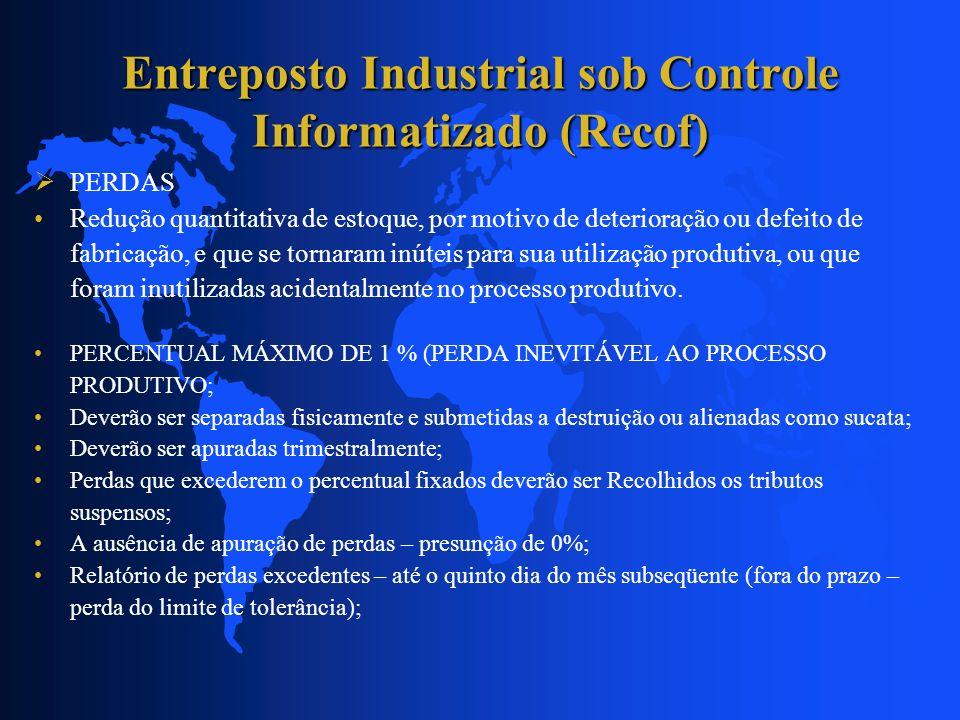 Entreposto Industrial sob Controle Informatizado (Recof) PERDAS Redução quantitativa de estoque, por motivo de deterioração ou defeito de fabricação,