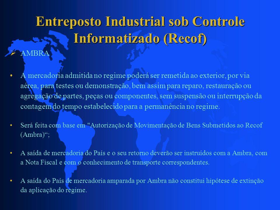 Entreposto Industrial sob Controle Informatizado (Recof) AMBRA A mercadoria admitida no regime poderá ser remetida ao exterior, por via aérea, para te