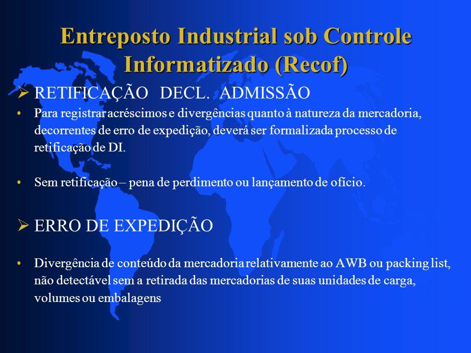 Entreposto Industrial sob Controle Informatizado (Recof) RETIFICAÇÃO DECL. ADMISSÃO Para registrar acréscimos e divergências quanto à natureza da merc