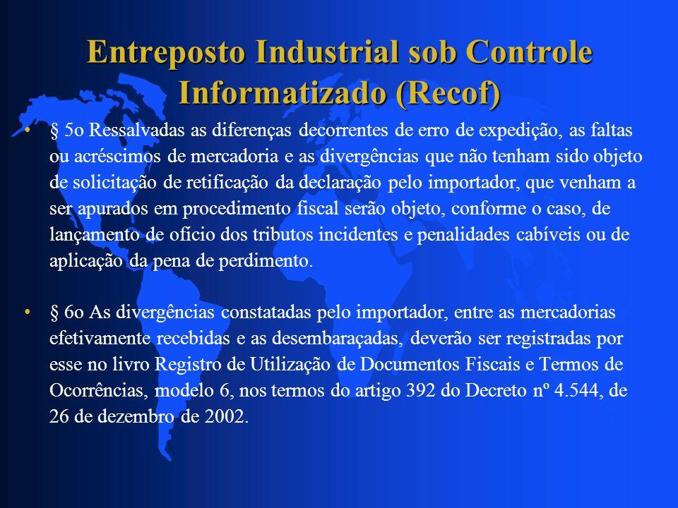 Entreposto Industrial sob Controle Informatizado (Recof) § 5o Ressalvadas as diferenças decorrentes de erro de expedição, as faltas ou acréscimos de m