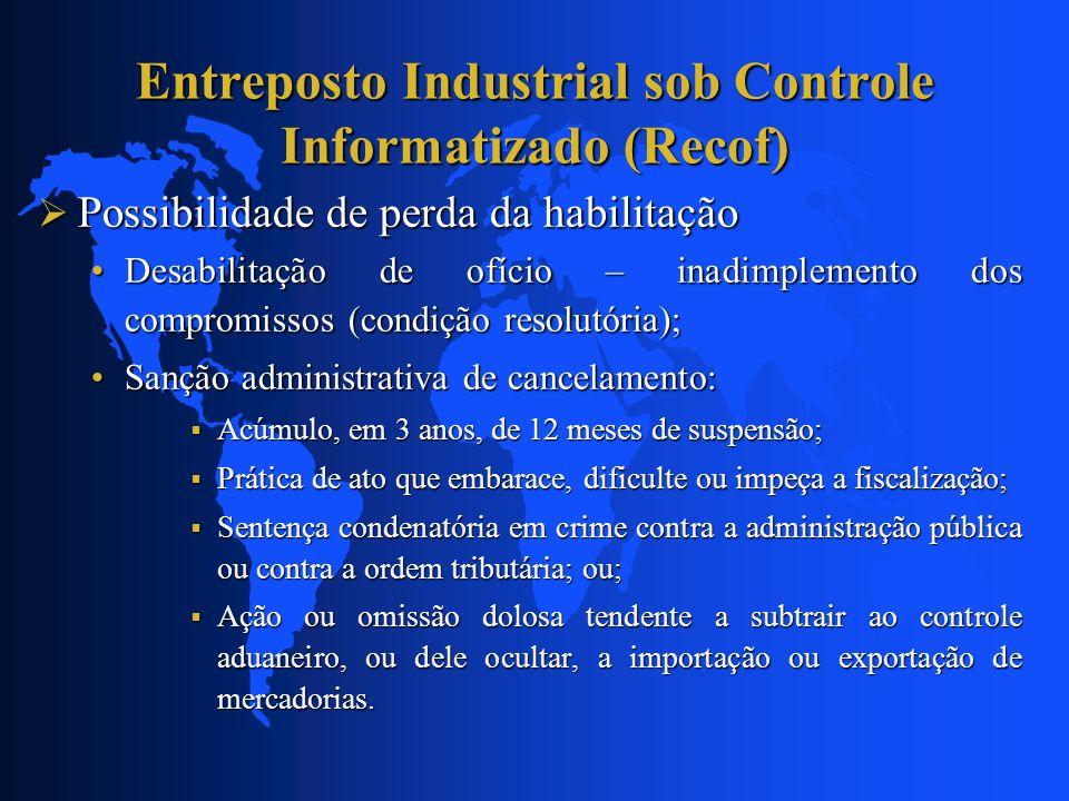 Entreposto Industrial sob Controle Informatizado (Recof) Possibilidade de perda da habilitação Possibilidade de perda da habilitação Desabilitação de