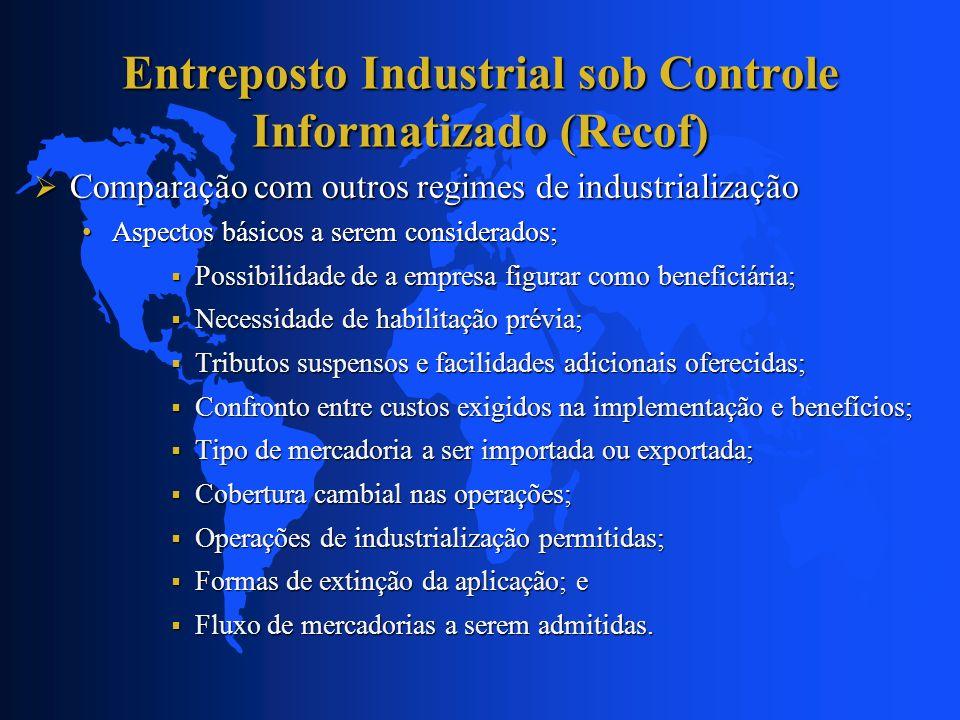 Entreposto Industrial sob Controle Informatizado (Recof) Comparação com outros regimes de industrialização Comparação com outros regimes de industrial