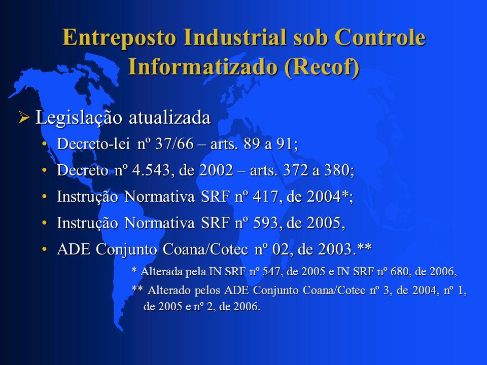 Entreposto Industrial sob Controle Informatizado (Recof) Legislação atualizada Legislação atualizada Decreto-lei nº 37/66 – arts. 89 a 91;Decreto-lei