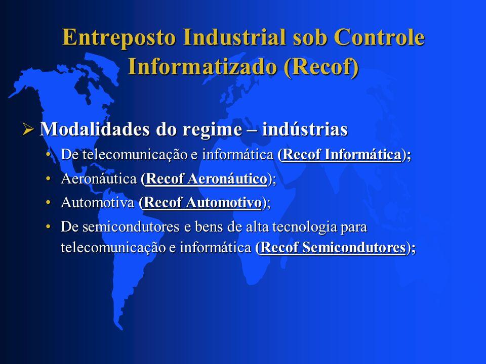 Modalidades do regime – indústrias Modalidades do regime – indústrias De telecomunicação e informática (Recof Informática);De telecomunicação e inform