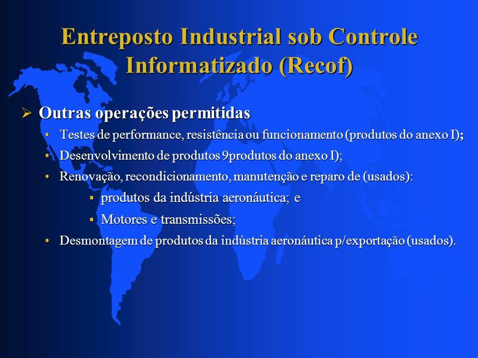 Entreposto Industrial sob Controle Informatizado (Recof) Outras operações permitidas Outras operações permitidas Testes de performance, resistência ou