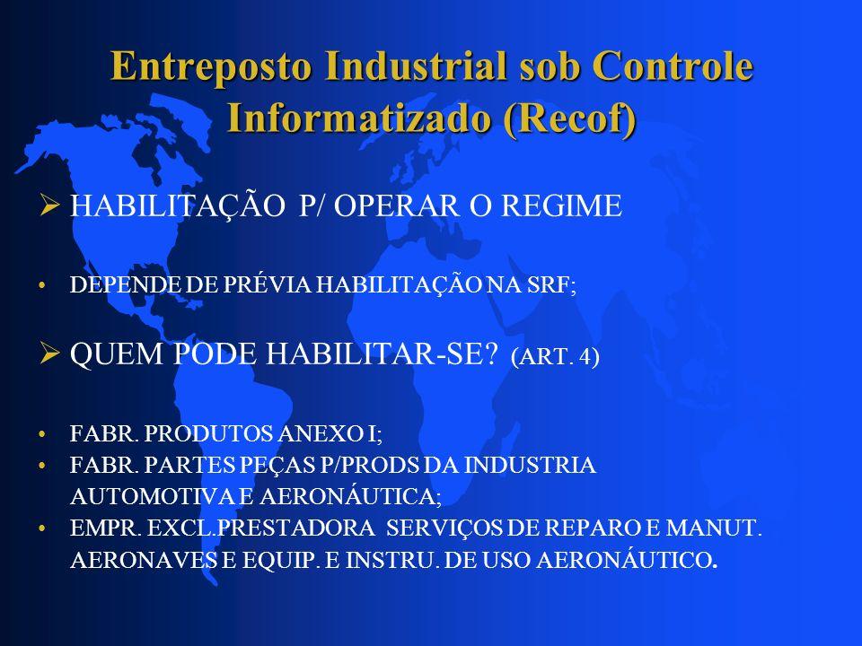 Entreposto Industrial sob Controle Informatizado (Recof) O CANCELAMENTO SERÁ FORMALIZADO MEDIANTE ADE SUPERINTENDENTE DA SRRF E IMPLICA EM: VEDAÇÃO DA ADMISSÃO DE MERCADORIAS NO REGIME, INCLUSIVE CO-HABILITADOS; EXIGÊNCIA DE TRIBUTOS, JUROS E MULTA, CALCULADOS A PARTIR DA DATA DE ADMISSÃO, RELATIVAMENTE AO ESTOQUE EXISTENTE QUE NÃO FOI DESTINADO NO PRAZO DE 30 DIAS.