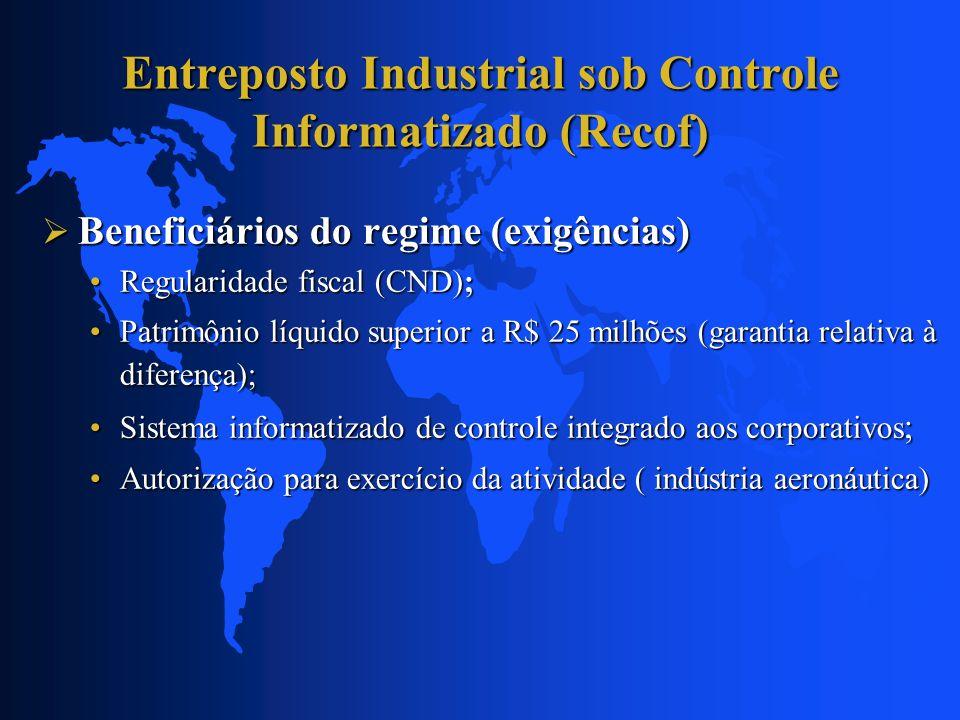 Entreposto Industrial sob Controle Informatizado (Recof) Beneficiários do regime (exigências) Beneficiários do regime (exigências) Regularidade fiscal