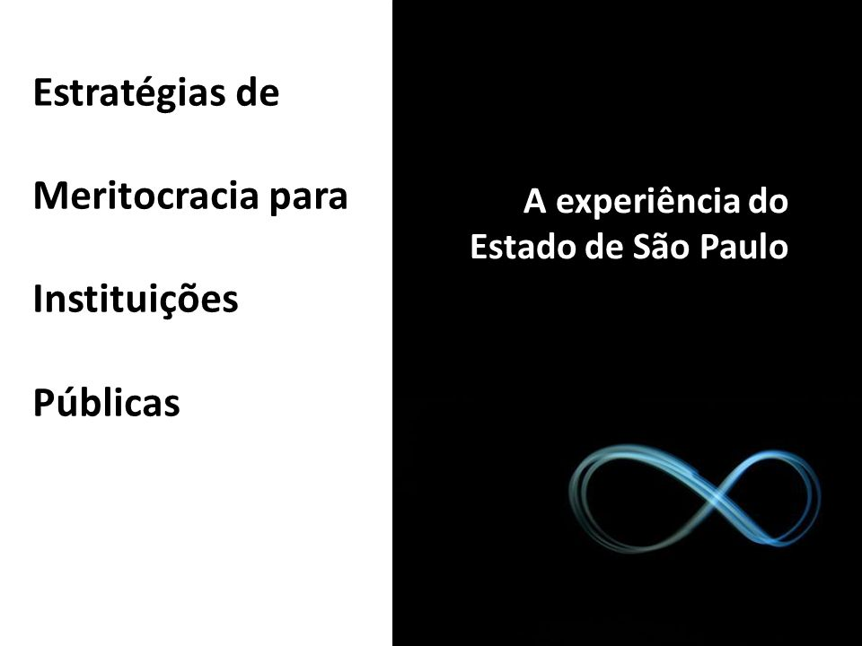 A experiência do Estado de São Paulo Estratégias de Meritocracia para Instituições Públicas