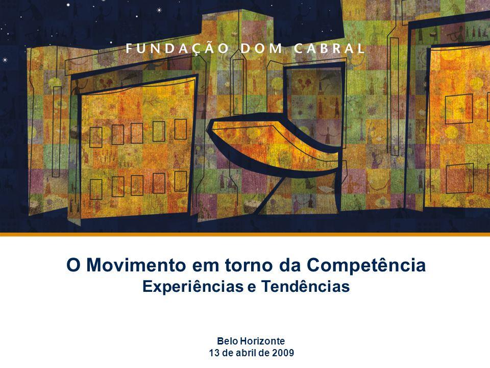 O Movimento em torno da Competência Experiências e Tendências Belo Horizonte 13 de abril de 2009
