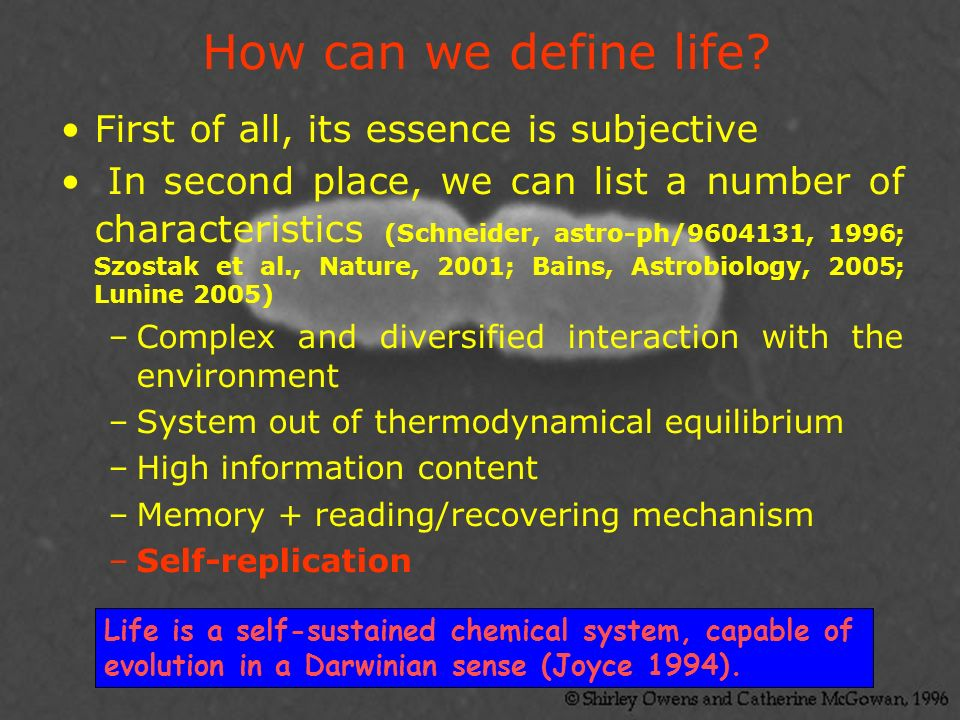How can we define life? First of all, its essence is subjective In second place, we can list a number of characteristics (Schneider, astro-ph/9604131,