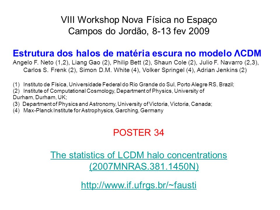 VIII Workshop Nova Física no Espaço Campos do Jordão, 8-13 fev 2009 Estrutura dos halos de matéria escura no modelo ΛCDM Angelo F. Neto (1,2), Liang G