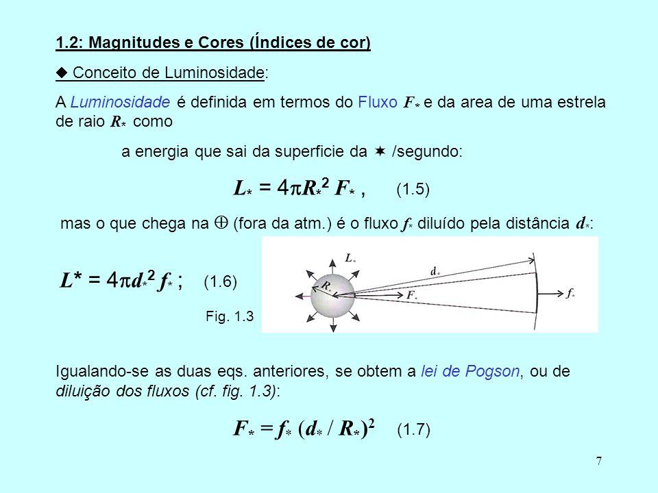 7 1.2: Magnitudes e Cores (Índices de cor) Conceito de Luminosidade: A Luminosidade é definida em termos do Fluxo F * e da area de uma estrela de raio