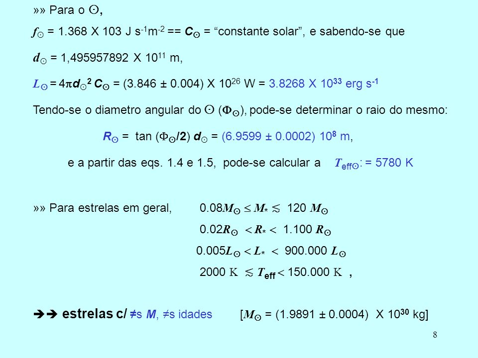 8 »» Para o, f = 1.368 X 103 J s -1 m -2 == C = constante solar, e sabendo-se que d = 1,495957892 X 10 11 m, L = 4 d 2 C = (3.846 ± 0.004) X 10 26 W =