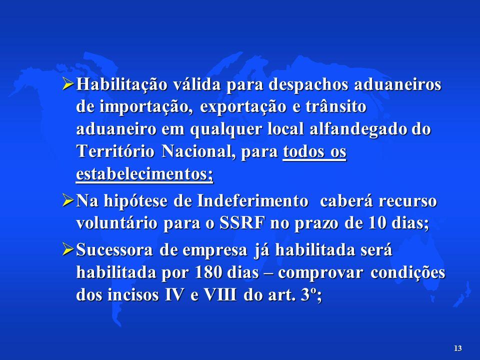 13 Habilitação válida para despachos aduaneiros de importação, exportação e trânsito aduaneiro em qualquer local alfandegado do Território Nacional, p