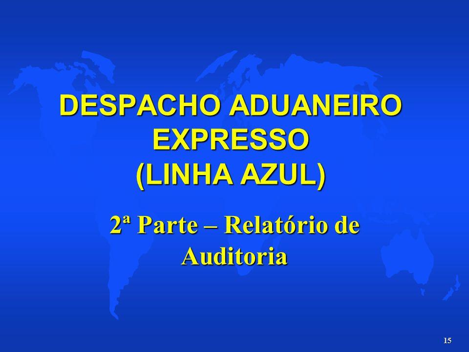 15 DESPACHO ADUANEIRO EXPRESSO (LINHA AZUL) 2ª Parte – Relatório de Auditoria