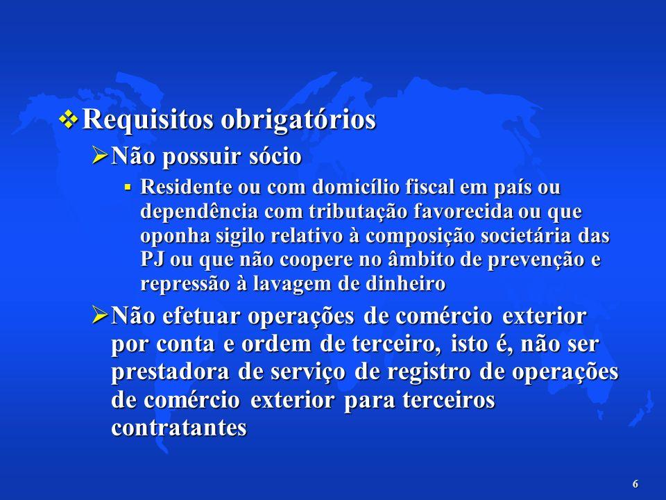 6 Requisitos obrigatórios Requisitos obrigatórios Não possuir sócio Não possuir sócio Residente ou com domicílio fiscal em país ou dependência com tri