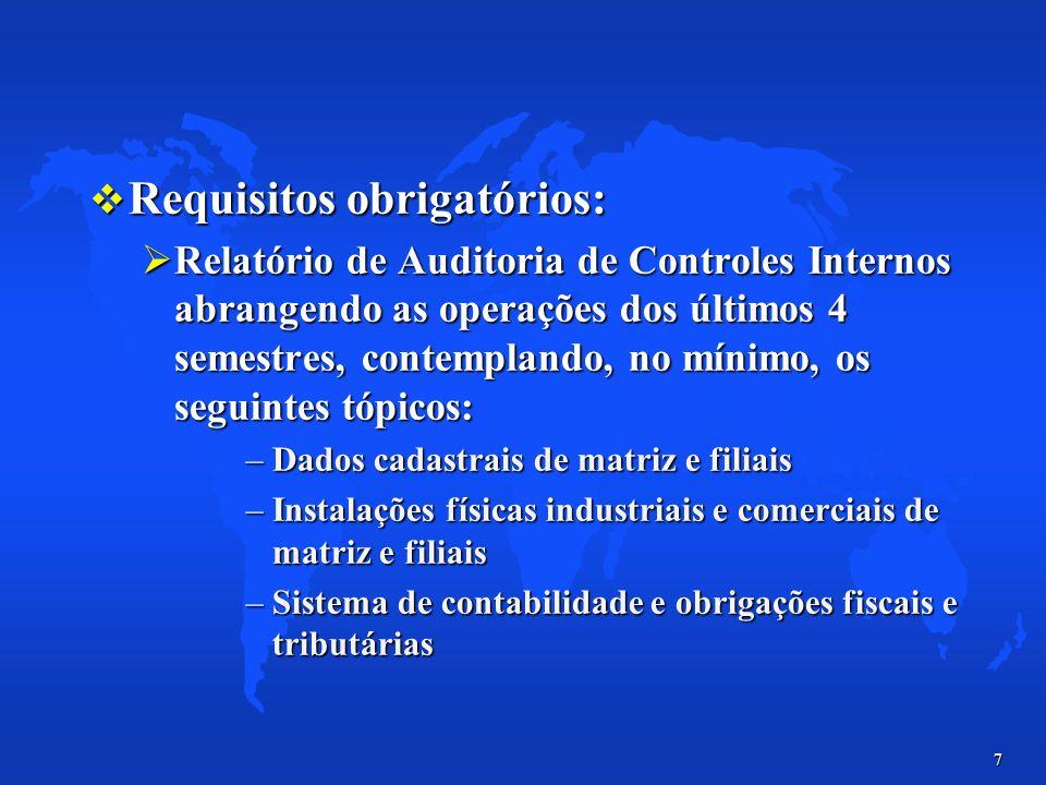 8 Relatório de Auditoria de Controles Internos Relatório de Auditoria de Controles Internos –Logística de comércio exterior –Registros aduaneiros de matriz e filiais (soma total > USD 50 mil FOB) –Regimes Aduaneiros Especiais (Admissão Temporária) –Segurança da logística de comércio exterior