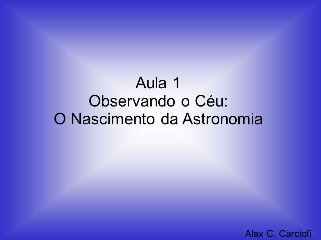 Aula 1 Observando o Céu: O Nascimento da Astronomia Alex C. Carciofi