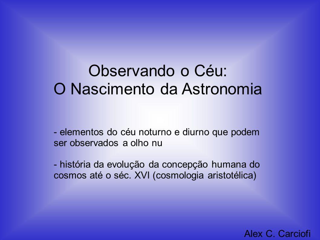 Observando o Céu: O Nascimento da Astronomia Alex C. Carciofi - elementos do céu noturno e diurno que podem ser observados a olho nu - história da evo