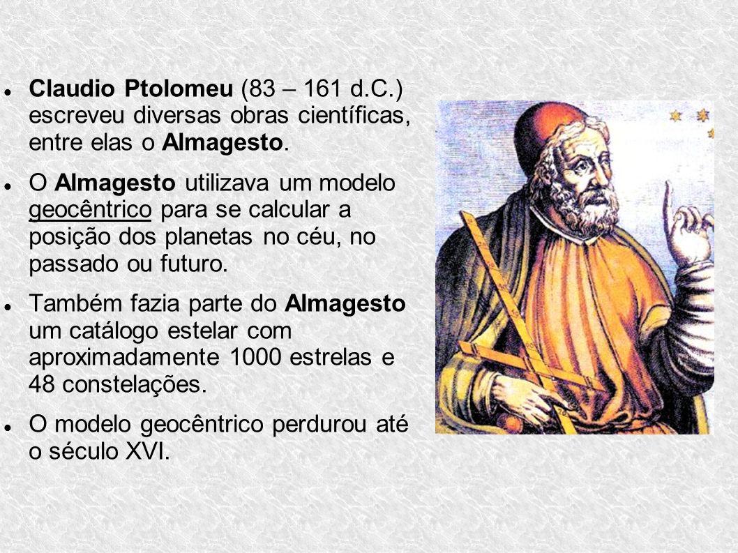 Claudio Ptolomeu (83 – 161 d.C.) escreveu diversas obras científicas, entre elas o Almagesto. O Almagesto utilizava um modelo geocêntrico para se calc