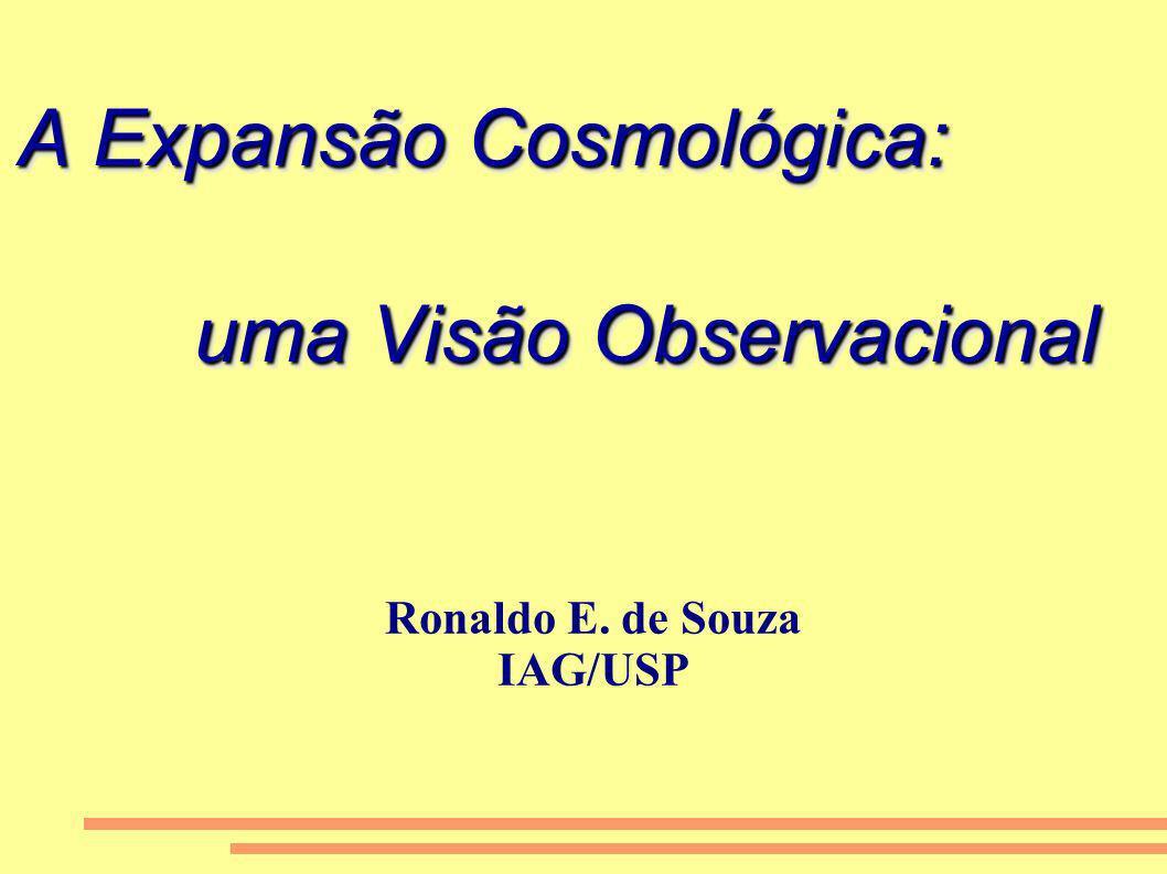 A Expansão Cosmológica: uma Visão Observacional Ronaldo E. de Souza IAG/USP
